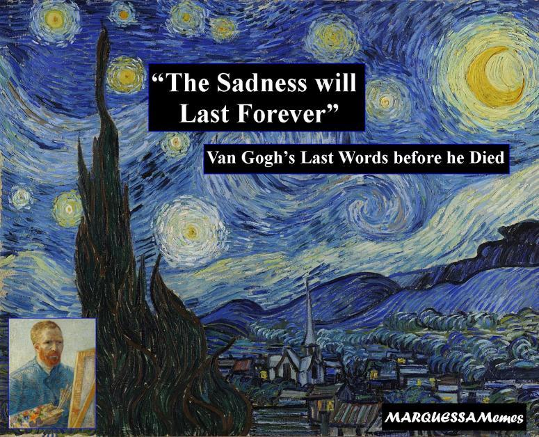 Van Gogh The Sadness will last forever last words meme