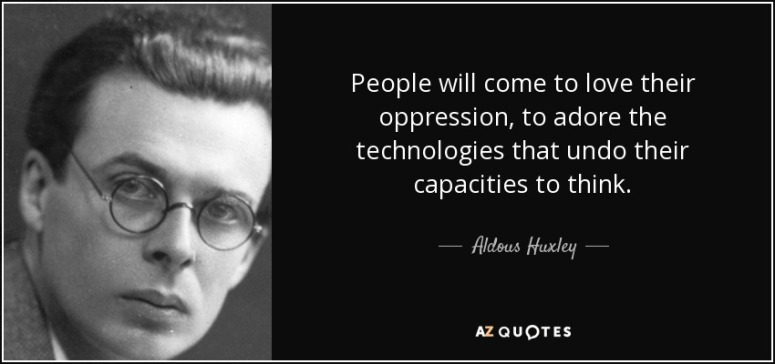 Aldous huxley technology quote