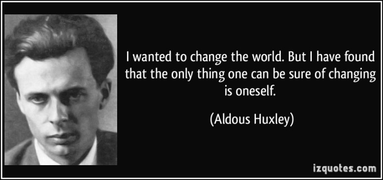 Aldous Huxley Change the World Quote