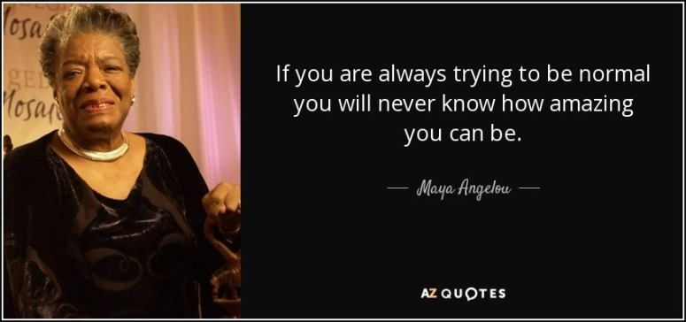 Maya Angelou Don't be Normal quote