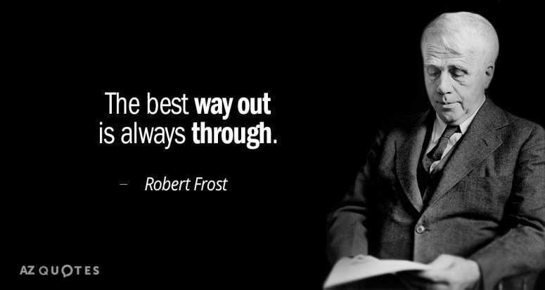 Quotation-Robert-Frost-The-best-way-out-is-always-through