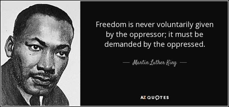 quote-freedom-is-never-voluntarily-given-by-the-oppressor-it-must-be-demanded-by-the-oppressed-martin-luther-king