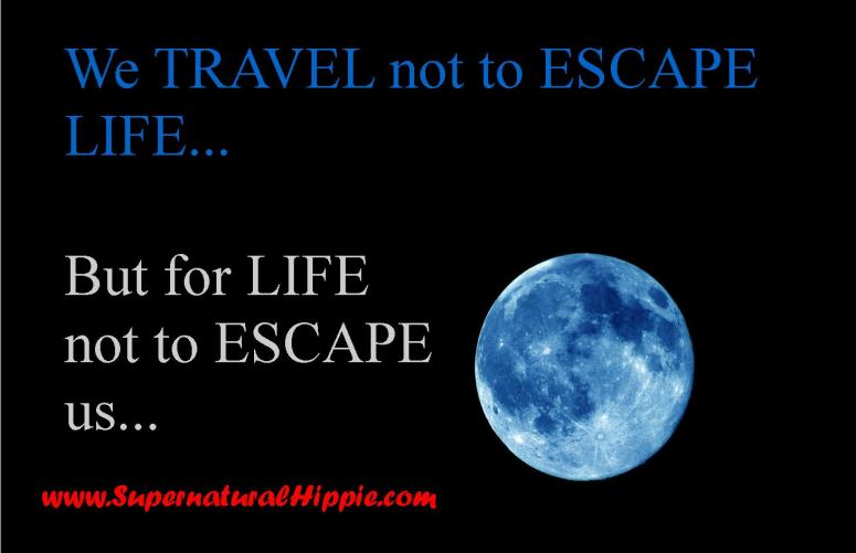 We Travel not to Escape Life but for life not to escape us full moon supernatural meme