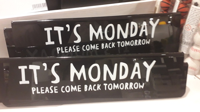 Monday Its Monday please come back tomorrow sign